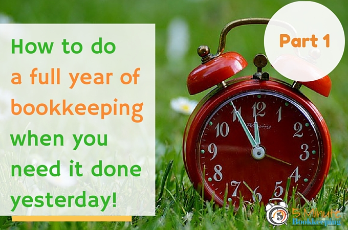 How to do a full year of bookkeeping when you need it done yesterday - Part 1