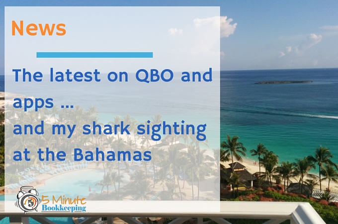 The Latest on QBO and Apps, and My Shark Sighting at the Bahamas