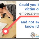 Could you be a victim of embezzlement and not even know it?