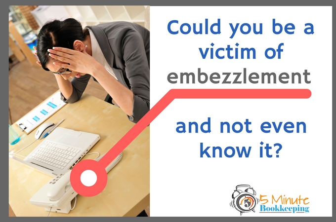 Could you be a victim of embezzlement and not even know it