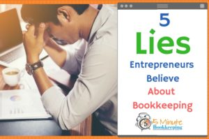 5 Lies Entrepreneurs Believe About Bookkeeping