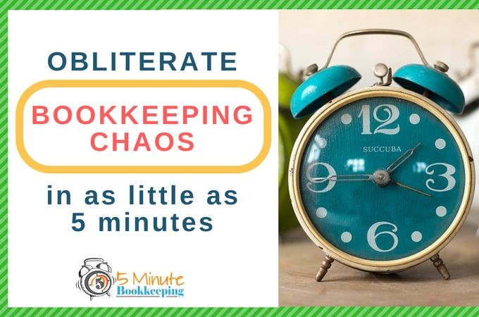 Obliterate bookkeeping chaos in as little as 5 minutes a day