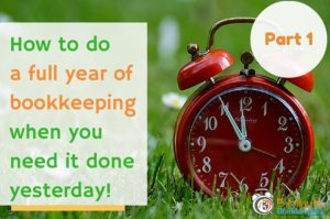 How to do a full year of bookkeeping when you need it done yesterday – Part 1