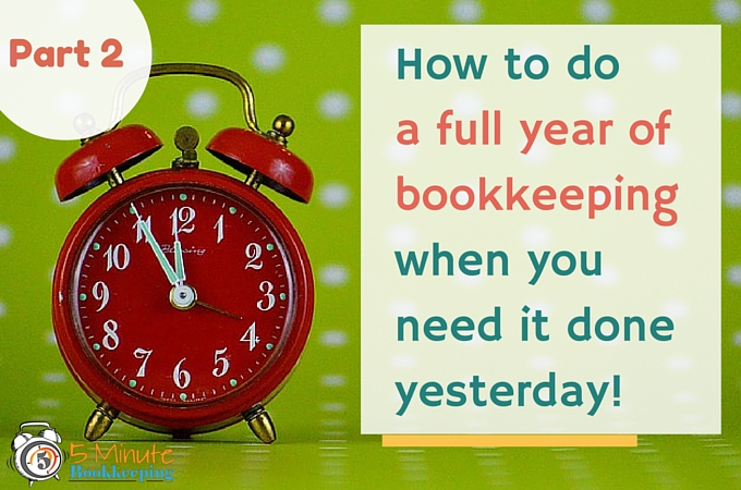 How to do a full year of bookkeeping when you need it done yesterday - Part 2
