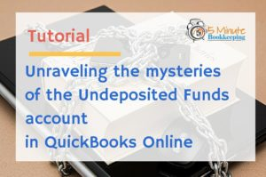 Unraveling the mysteries of the QuickBooks Online Undeposited Funds Account
