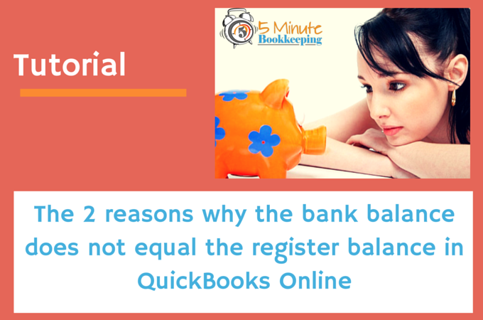 Two Reasons Why the Bank Balance Does Not Equal the Register Balance in QBO