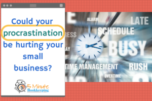 Could your procrastination be seriously hurting your business finances?