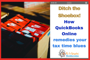 Ditch the Shoebox! How QuickBooks Online remedies your tax time blues