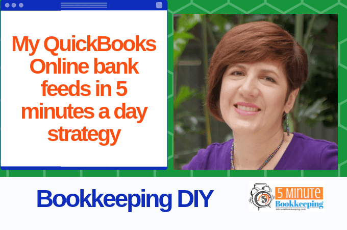 My QuickBooks Online bank feeds in 5 minutes a day strategy